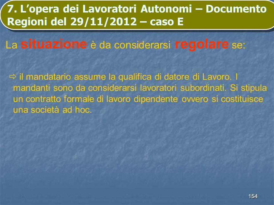 154 7. Lopera dei Lavoratori Autonomi – Documento Regioni del 29/11/2012 – caso E La situazione è da considerarsi regolare se: il mandatario assume la