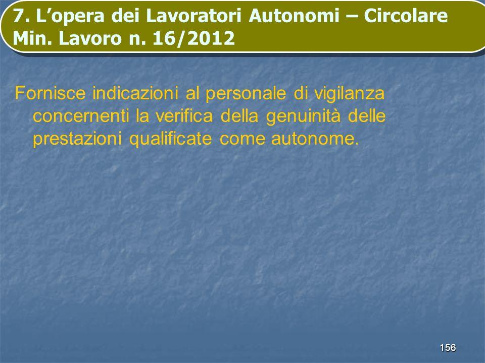 156 7. Lopera dei Lavoratori Autonomi – Circolare Min. Lavoro n. 16/2012 Fornisce indicazioni al personale di vigilanza concernenti la verifica della
