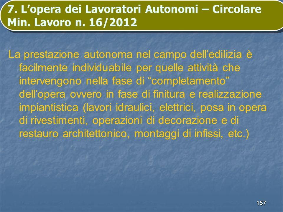 157 7. Lopera dei Lavoratori Autonomi – Circolare Min. Lavoro n. 16/2012 La prestazione autonoma nel campo delledilizia è facilmente individuabile per