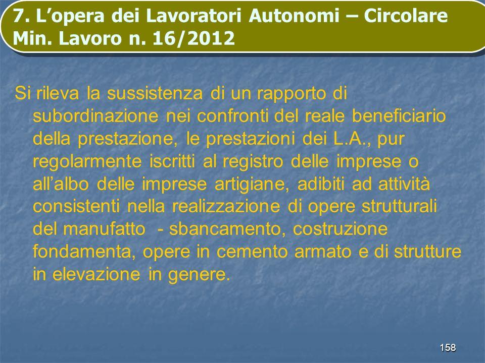 158 7. Lopera dei Lavoratori Autonomi – Circolare Min. Lavoro n. 16/2012 Si rileva la sussistenza di un rapporto di subordinazione nei confronti del r