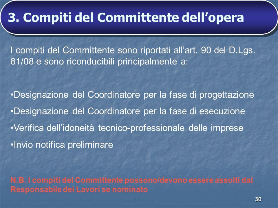 30 I compiti del Committente sono riportati allart. 90 del D.Lgs. 81/08 e sono riconducibili principalmente a: Designazione del Coordinatore per la fa