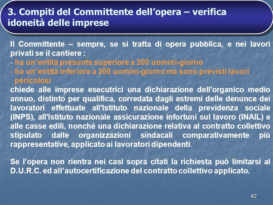 42 Il Committente – sempre, se si tratta di opera pubblica, e nei lavori privati se il cantiere : - ha unentità presunta superiore a 200 uomini-giorno
