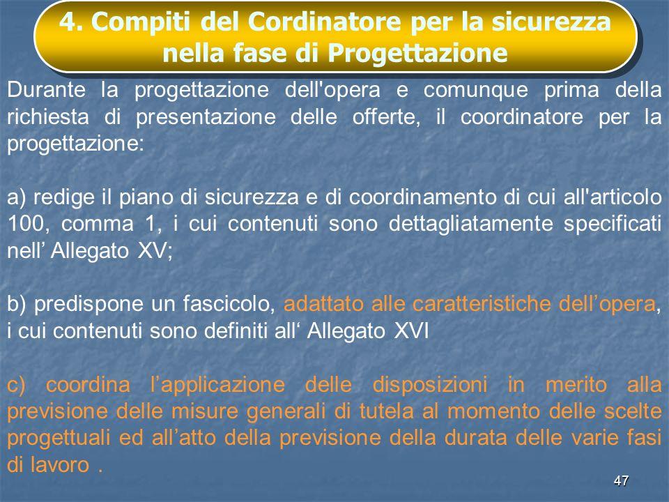 47 4. Compiti del Cordinatore per la sicurezza nella fase di Progettazione Durante la progettazione dell'opera e comunque prima della richiesta di pre