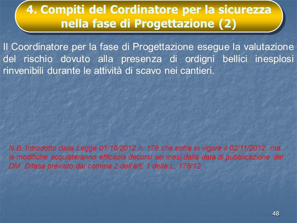 48 4. Compiti del Cordinatore per la sicurezza nella fase di Progettazione (2) Il Coordinatore per la fase di Progettazione esegue la valutazione del
