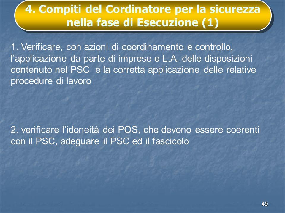 49 4. Compiti del Cordinatore per la sicurezza nella fase di Esecuzione (1) 1. Verificare, con azioni di coordinamento e controllo, lapplicazione da p