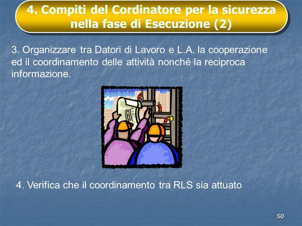 50 4. Compiti del Cordinatore per la sicurezza nella fase di Esecuzione (2) 3. Organizzare tra Datori di Lavoro e L.A. la cooperazione ed il coordinam