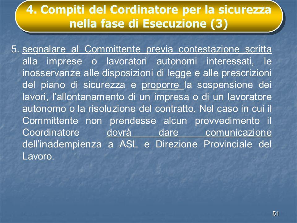 51 4. Compiti del Cordinatore per la sicurezza nella fase di Esecuzione (3) 5.segnalare al Committente previa contestazione scritta alla imprese o lav