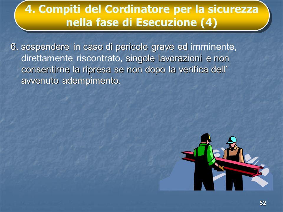 52 4. Compiti del Cordinatore per la sicurezza nella fase di Esecuzione (4) 6. sospendere in caso di pericolo grave ed singole lavorazioni e non conse