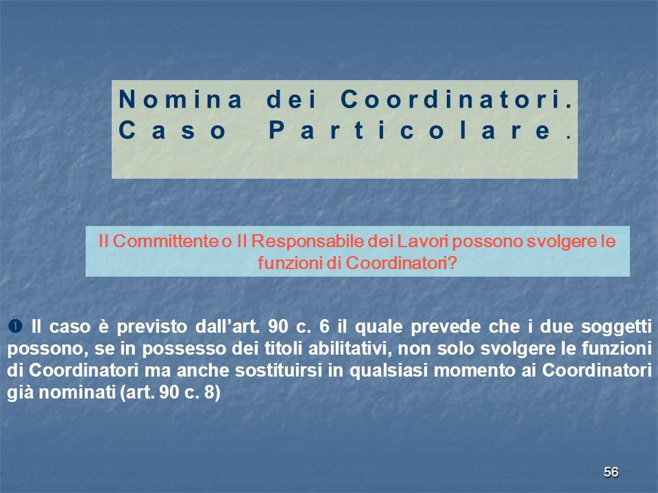 56 Nomina dei Coordinatori. Caso Particolare. Il Committente o Il Responsabile dei Lavori possono svolgere le funzioni di Coordinatori? Il caso è prev