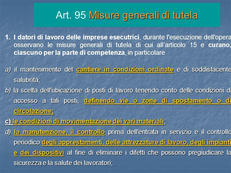 1.I datori di lavoro delle imprese esecutrici, durante l'esecuzione dell'opera osservano le misure generali di tutela di cui allarticolo 15 e curano,