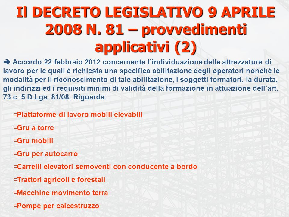 Il DECRETO LEGISLATIVO 9 APRILE 2008 N. 81 – provvedimenti applicativi (2) Accordo 22 febbraio 2012 concernente lindividuazione delle attrezzature di