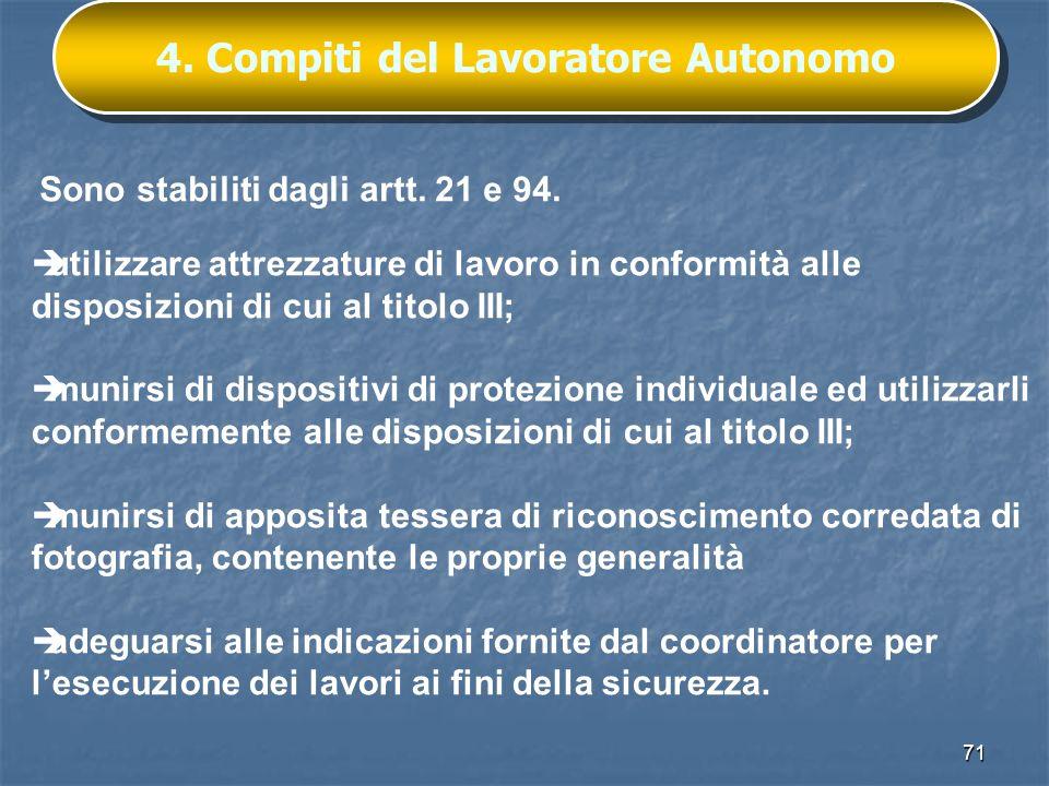 71 4. Compiti del Lavoratore Autonomo Sono stabiliti dagli artt. 21 e 94. utilizzare attrezzature di lavoro in conformità alle disposizioni di cui al