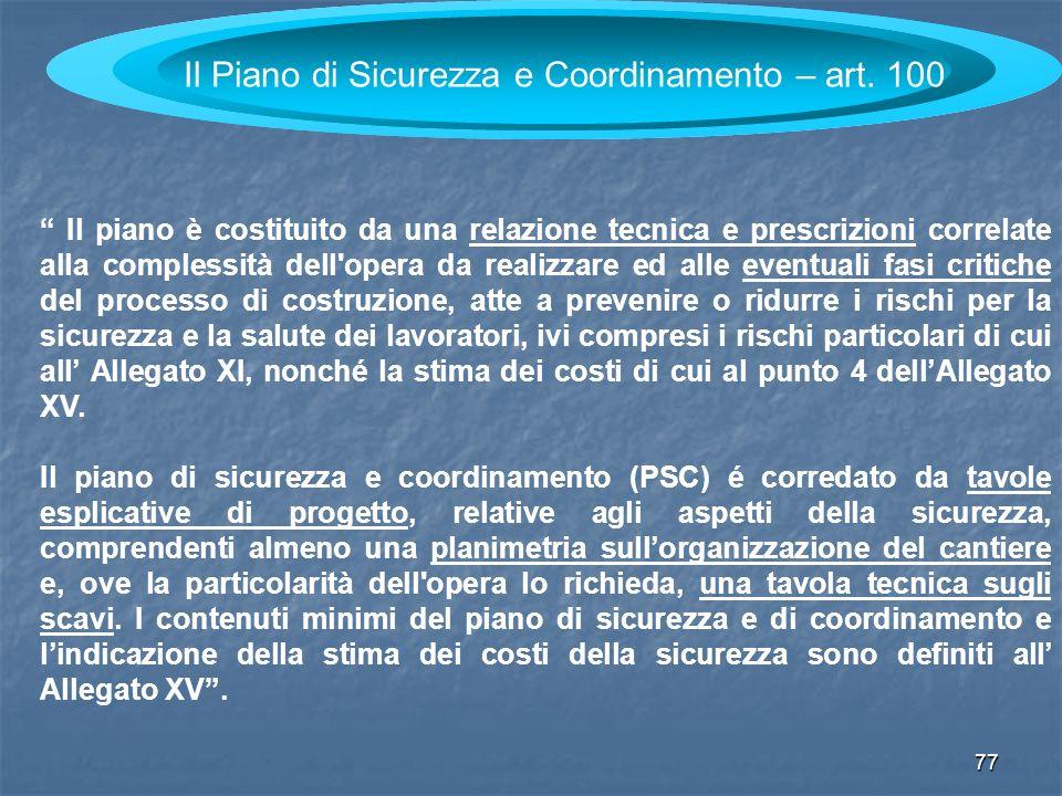 77 Il Piano di Sicurezza e Coordinamento – art. 100 Il piano è costituito da una relazione tecnica e prescrizioni correlate alla complessità dell'oper
