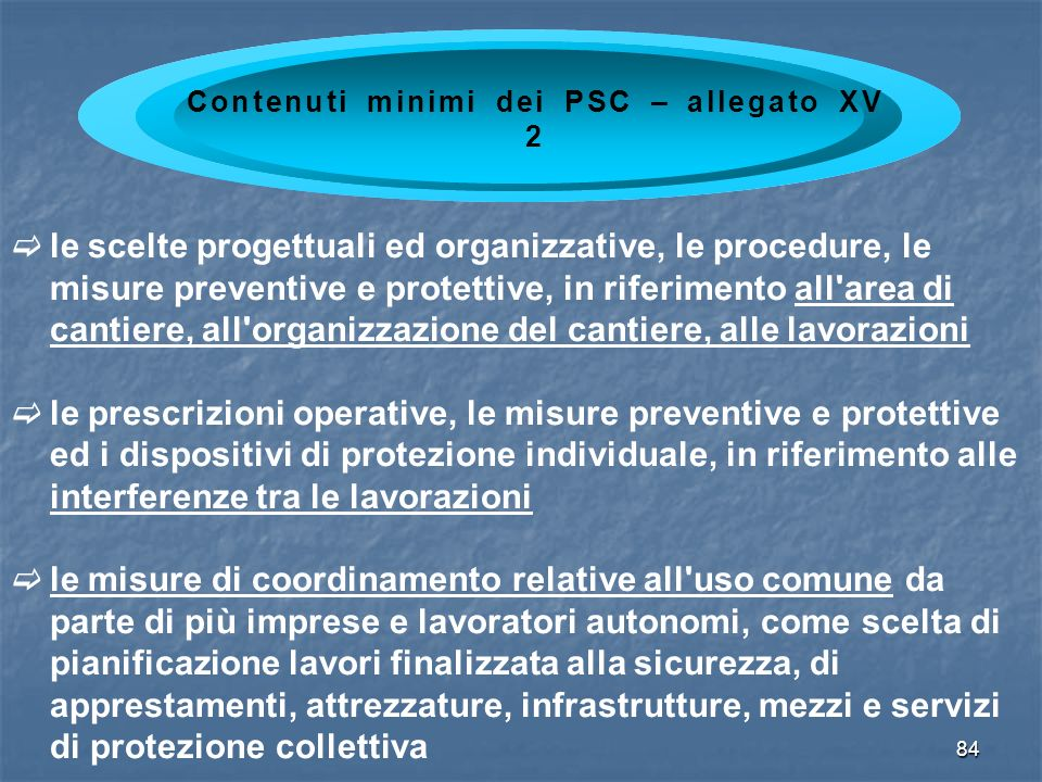 84 le scelte progettuali ed organizzative, le procedure, le misure preventive e protettive, in riferimento all'area di cantiere, all'organizzazione de
