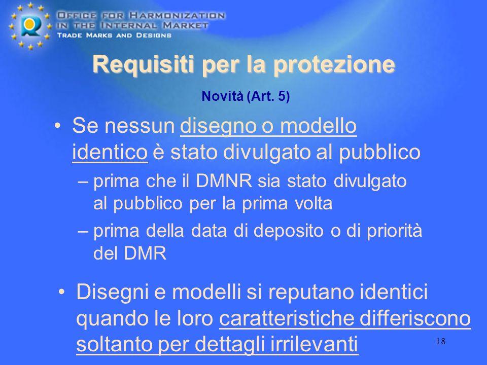 18 Requisiti per la protezione Se nessun disegno o modello identico è stato divulgato al pubblico –prima che il DMNR sia stato divulgato al pubblico p