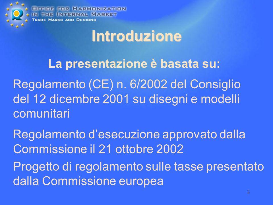 2 Introduzione La presentazione è basata su: Regolamento (CE) n. 6/2002 del Consiglio del 12 dicembre 2001 su disegni e modelli comunitari Regolamento