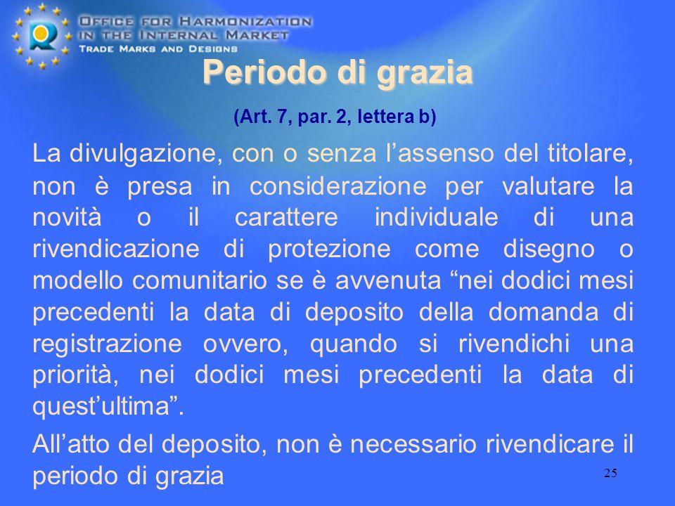 25 Periodo di grazia (Art. 7, par. 2, lettera b) La divulgazione, con o senza lassenso del titolare, non è presa in considerazione per valutare la nov