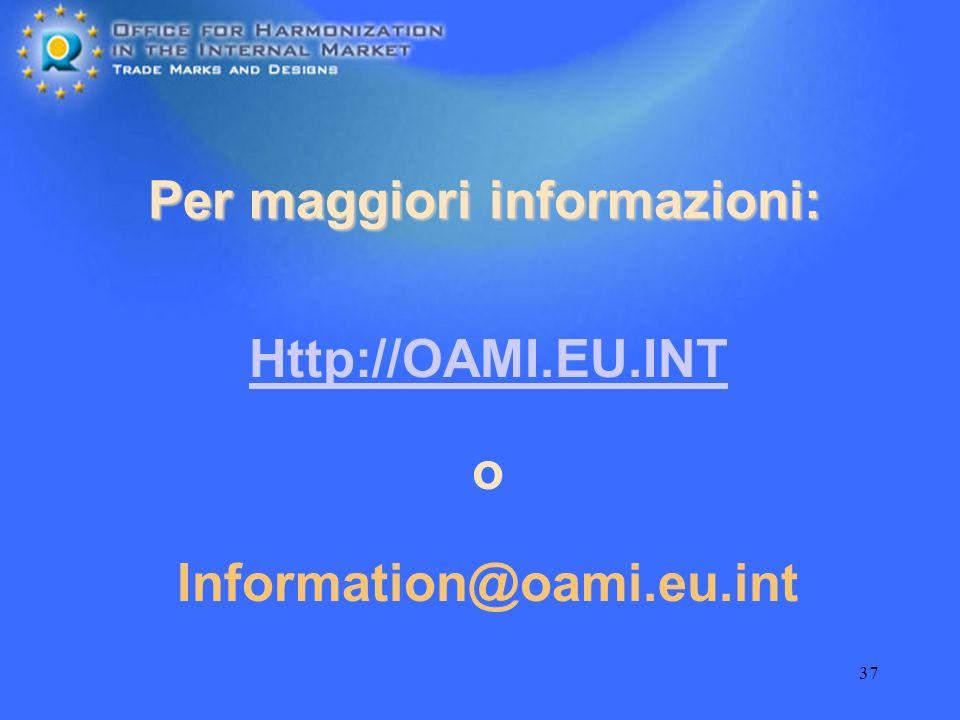 37 Per maggiori informazioni: Http://OAMI.EU.INT o Information@oami.eu.int