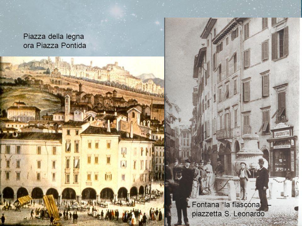 Piazza della legna ora Piazza Pontida Fontana la fiascona – piazzetta S. Leonardo