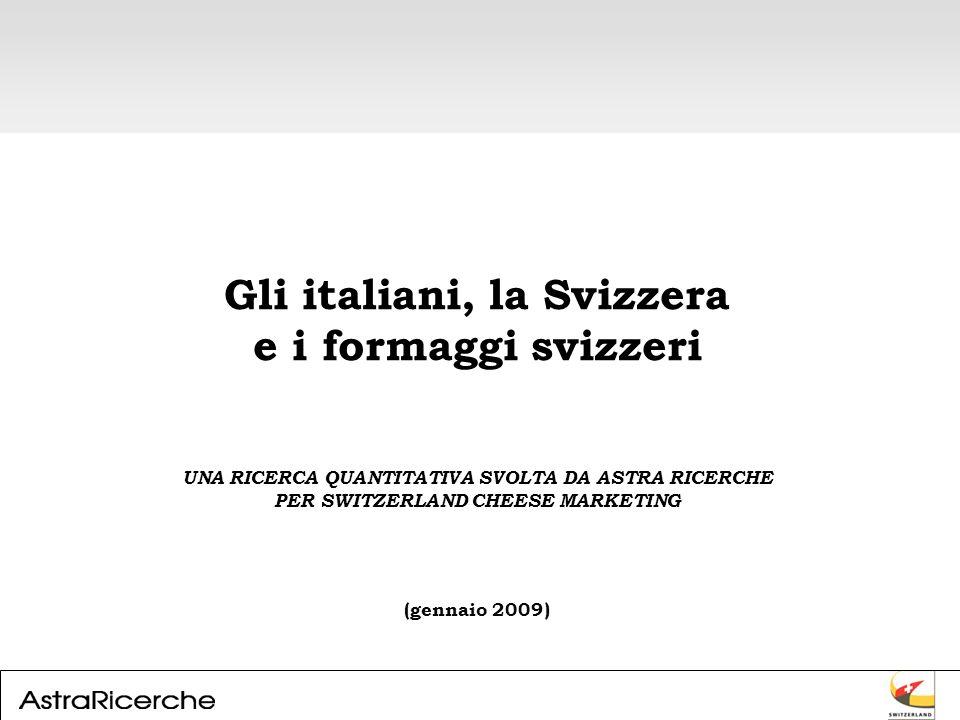 Gli italiani, la Svizzera e i formaggi svizzeri UNA RICERCA QUANTITATIVA SVOLTA DA ASTRA RICERCHE PER SWITZERLAND CHEESE MARKETING (gennaio 2009)