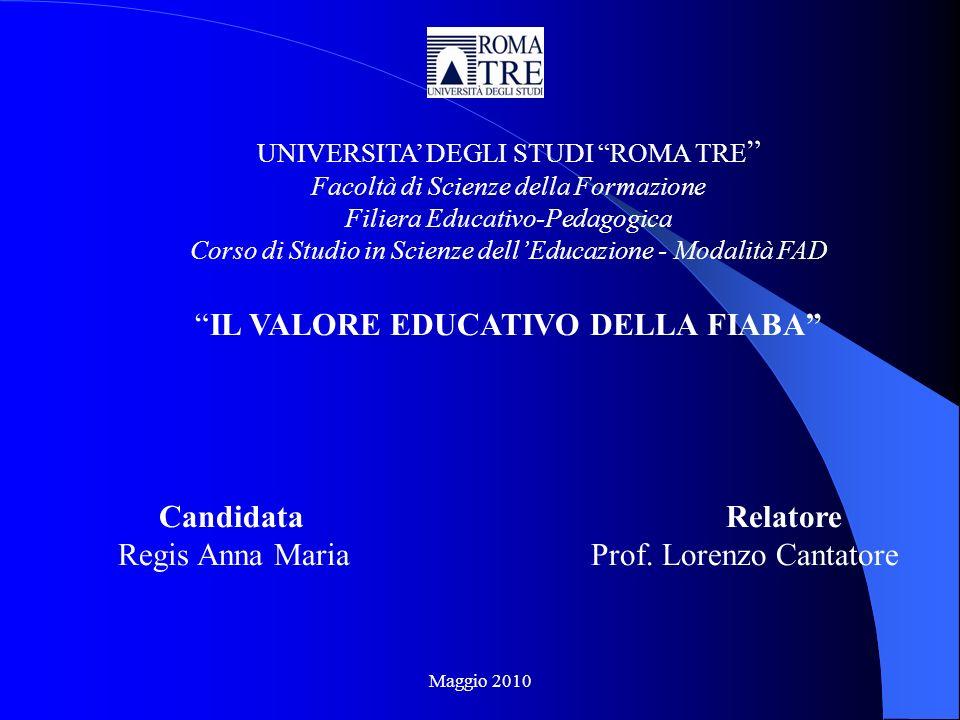 Maggio 2010 UNIVERSITA DEGLI STUDI ROMA TRE Facoltà di Scienze della Formazione Filiera Educativo-Pedagogica Corso di Studio in Scienze dellEducazione