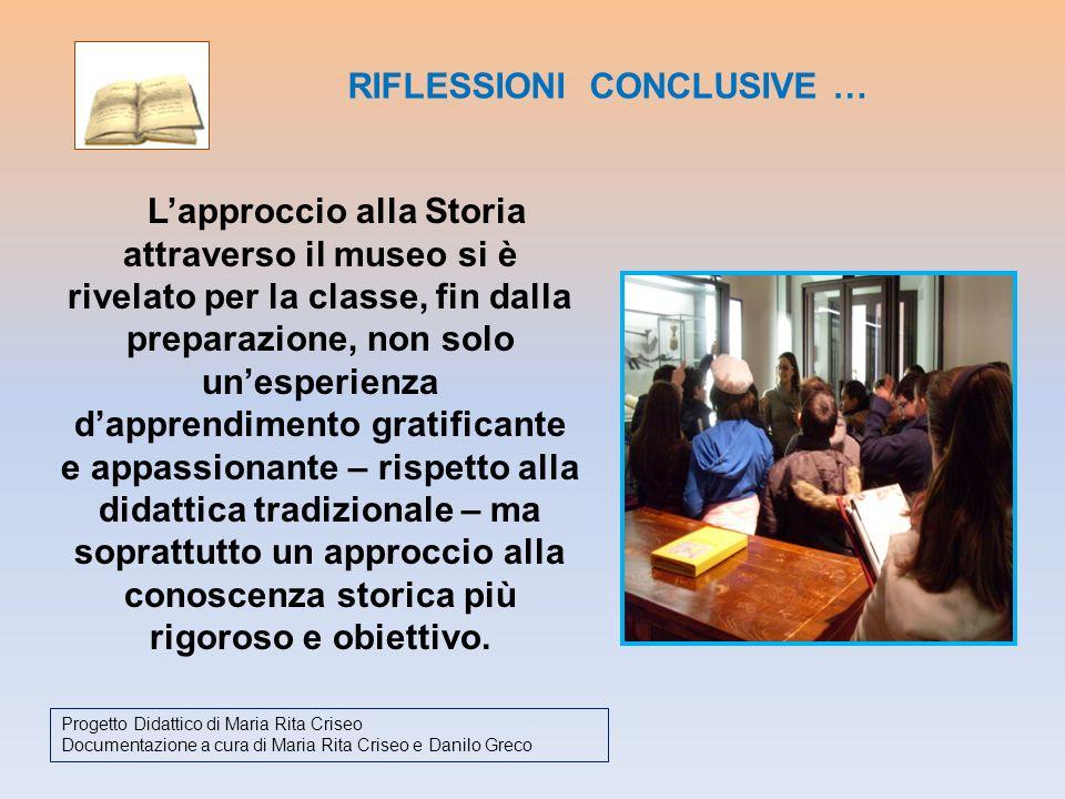 Lapproccio alla Storia attraverso il museo si è rivelato per la classe, fin dalla preparazione, non solo unesperienza dapprendimento gratificante e ap