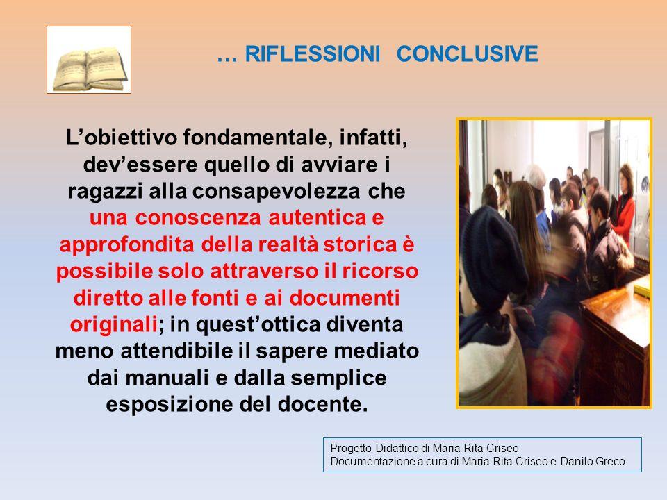 … RIFLESSIONI CONCLUSIVE Lobiettivo fondamentale, infatti, devessere quello di avviare i ragazzi alla consapevolezza che una conoscenza autentica e ap