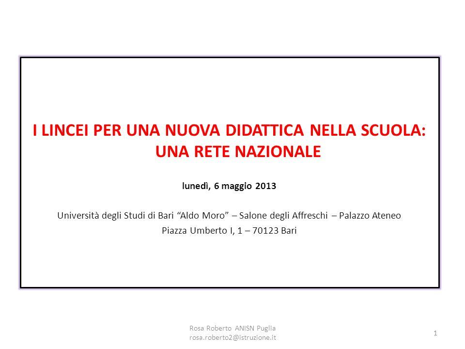 I LINCEI PER UNA NUOVA DIDATTICA NELLA SCUOLA: UNA RETE NAZIONALE lunedì, 6 maggio 2013 Università degli Studi di Bari Aldo Moro – Salone degli Affres