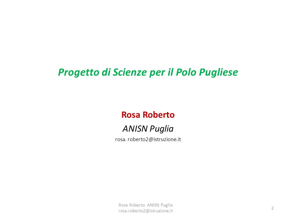 Progetto di Scienze per il Polo Pugliese Rosa Roberto ANISN Puglia rosa. roberto2@istruzione.it 2 Rosa Roberto ANISN Puglia rosa.roberto2@istruzione.i