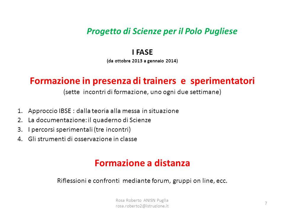 I FASE (da ottobre 2013 a gennaio 2014) Formazione in presenza di trainers e sperimentatori (sette incontri di formazione, uno ogni due settimane) 1.A