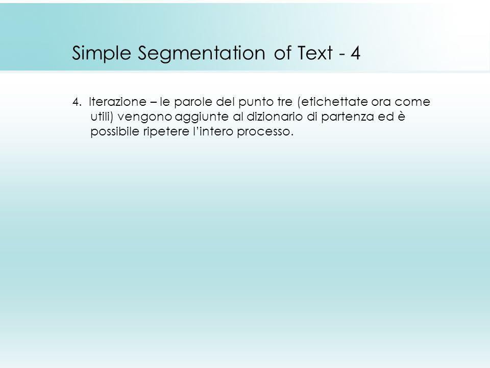 Simple Segmentation of Text - 4 4. Iterazione – le parole del punto tre (etichettate ora come utili) vengono aggiunte al dizionario di partenza ed è p