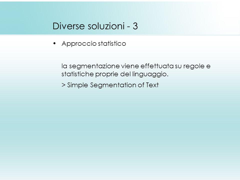 Diverse soluzioni - 3 Approccio statistico la segmentazione viene effettuata su regole e statistiche proprie del linguaggio. > Simple Segmentation of