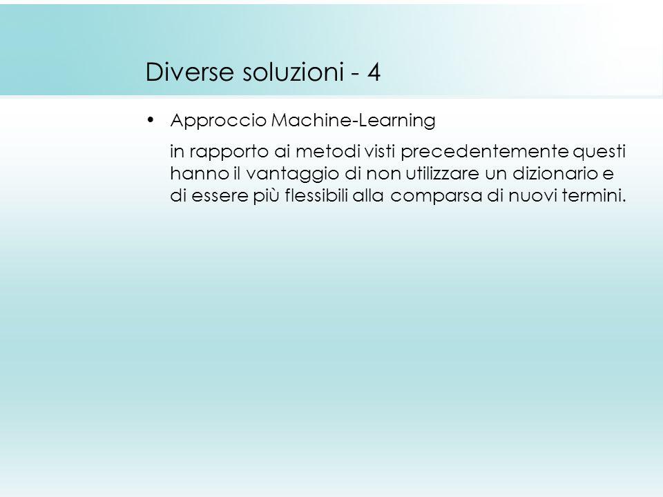 Diverse soluzioni - 4 Approccio Machine-Learning in rapporto ai metodi visti precedentemente questi hanno il vantaggio di non utilizzare un dizionario e di essere più flessibili alla comparsa di nuovi termini.