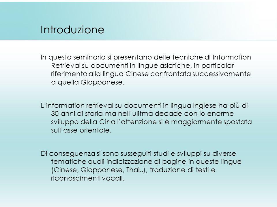 Introduzione In questo seminario si presentano delle tecniche di Information Retrieval su documenti in lingue asiatiche, in particolar riferimento all