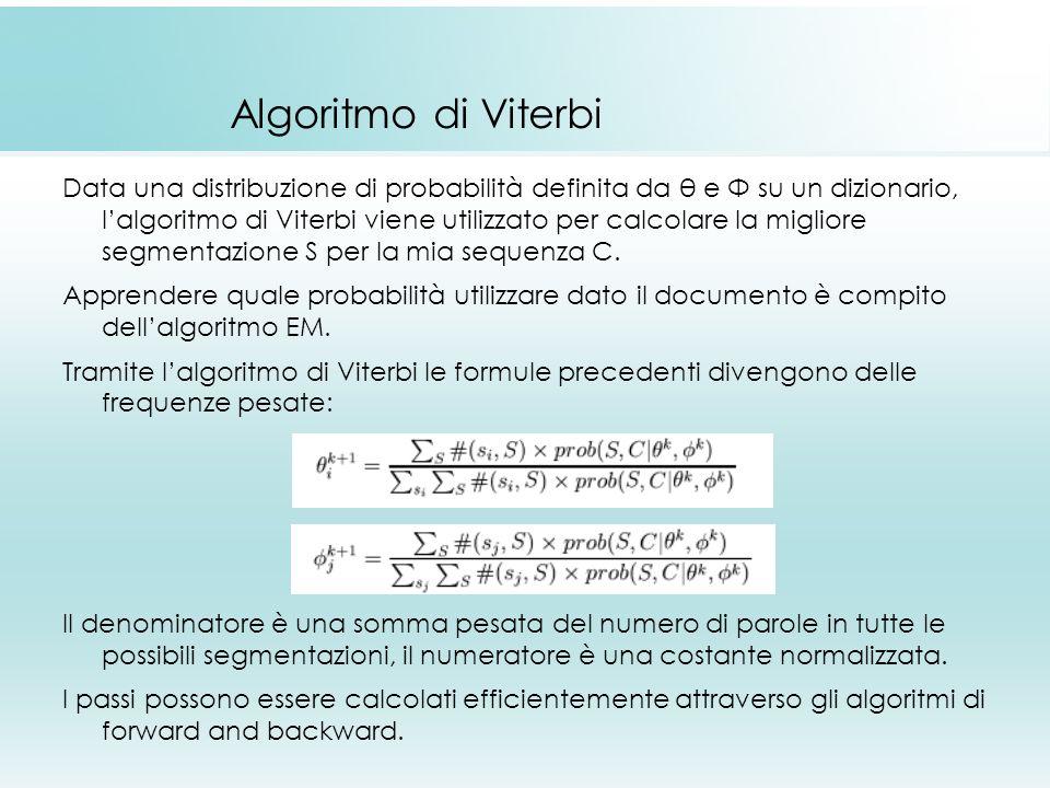 Algoritmo di Viterbi Data una distribuzione di probabilità definita da θ e Φ su un dizionario, lalgoritmo di Viterbi viene utilizzato per calcolare la migliore segmentazione S per la mia sequenza C.