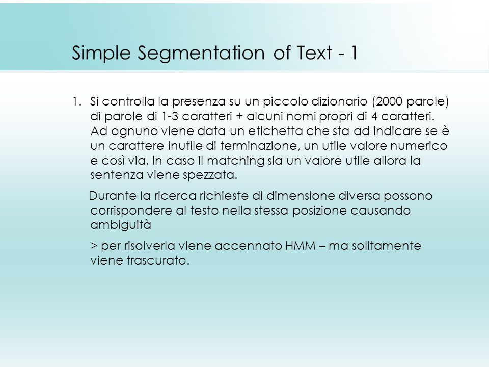 Simple Segmentation of Text - 1 1.Si controlla la presenza su un piccolo dizionario (2000 parole) di parole di 1-3 caratteri + alcuni nomi propri di 4 caratteri.