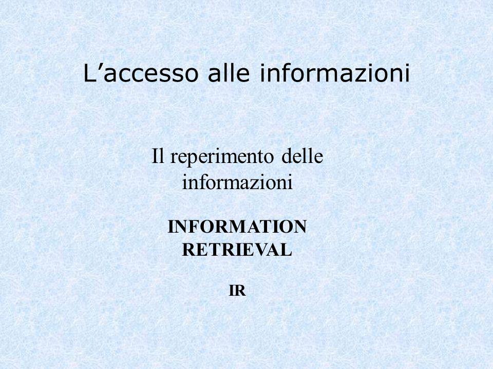 Laccesso alle informazioni Il reperimento delle informazioni INFORMATION RETRIEVAL IR