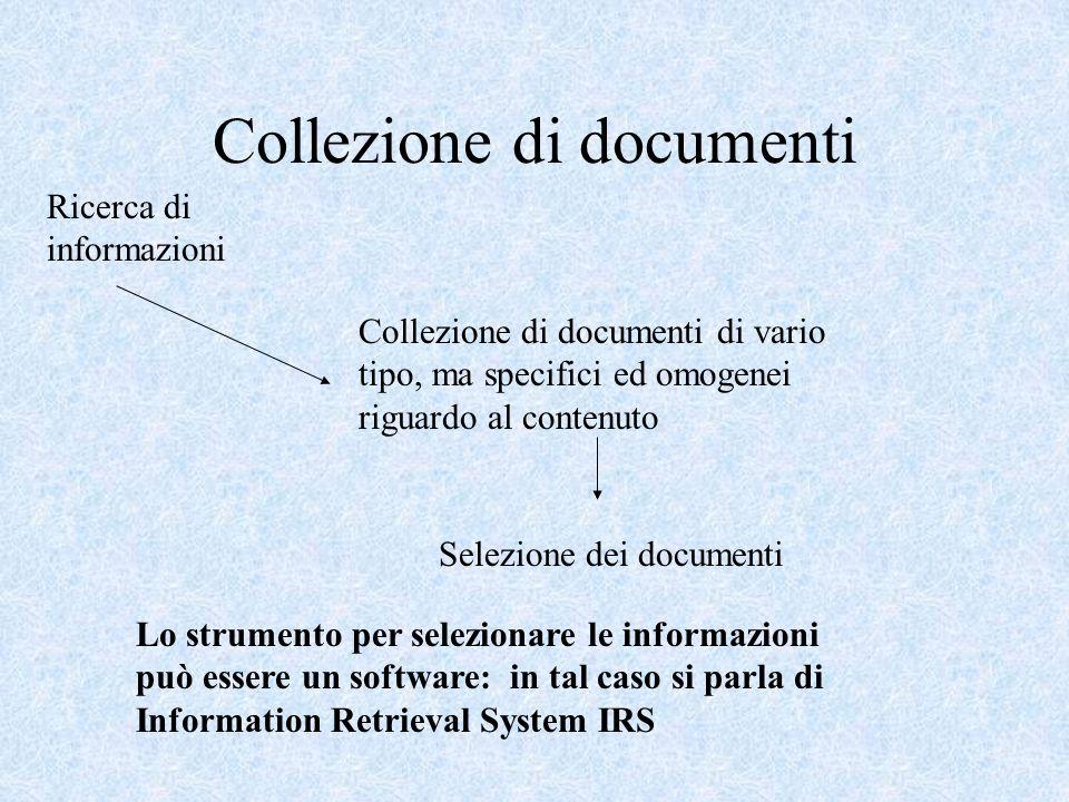 Collezione di documenti Ricerca di informazioni Collezione di documenti di vario tipo, ma specifici ed omogenei riguardo al contenuto Selezione dei do