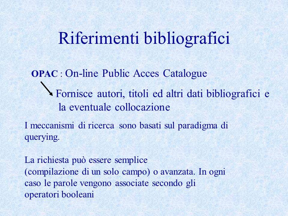 Riferimenti bibliografici OPAC : On-line Public Acces Catalogue Fornisce autori, titoli ed altri dati bibliografici e la eventuale collocazione I mecc