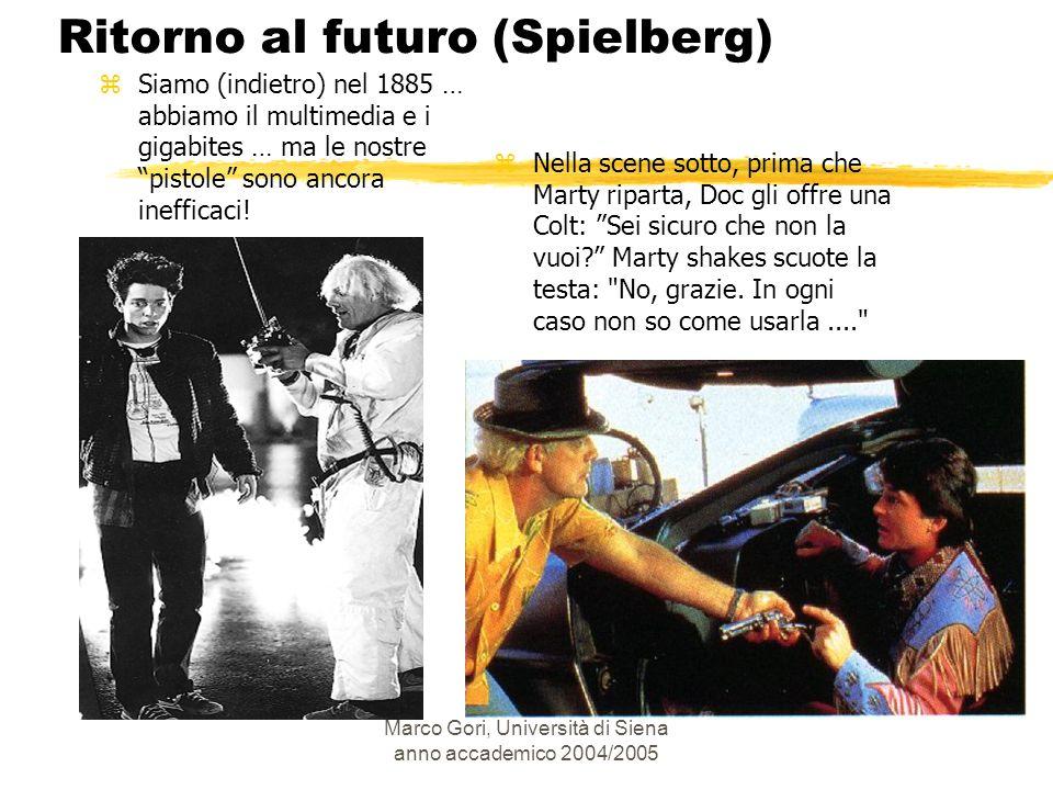Marco Gori, Università di Siena anno accademico 2004/2005 Ritorno al futuro (Spielberg) zNella scene sotto, prima che Marty riparta, Doc gli offre una