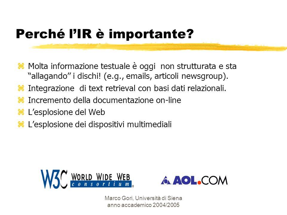Marco Gori, Università di Siena anno accademico 2004/2005 Perché lIR è importante? zMolta informazione testuale è oggi non strutturata e sta allagando