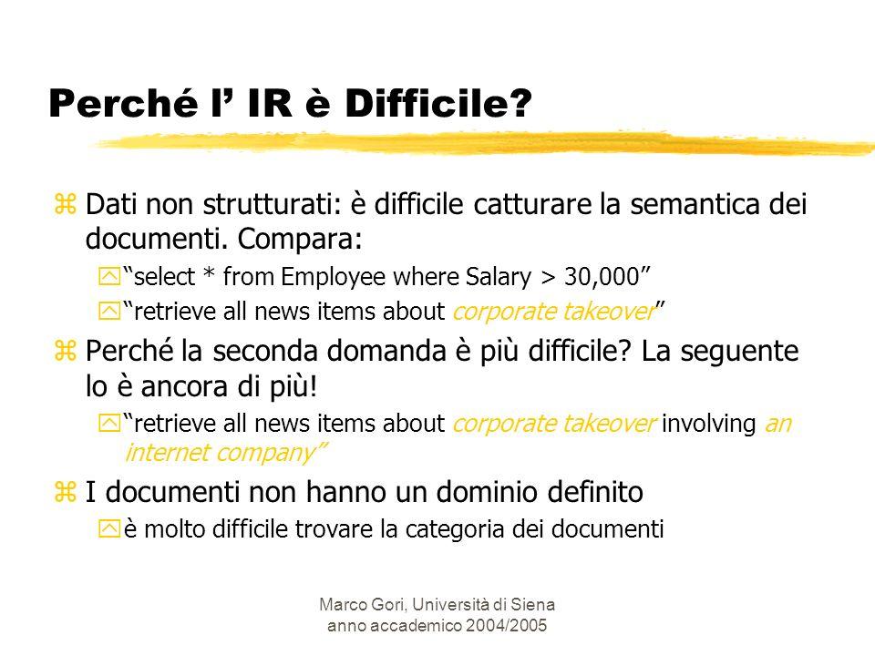 Marco Gori, Università di Siena anno accademico 2004/2005 zDati non strutturati: è difficile catturare la semantica dei documenti. Compara: yselect *