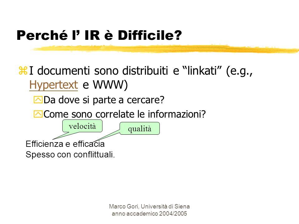 Marco Gori, Università di Siena anno accademico 2004/2005 zI documenti sono distribuiti e linkati (e.g., Hypertext e WWW) Hypertext yDa dove si parte
