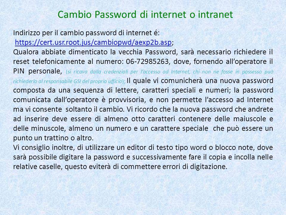 Indirizzo per il cambio password di internet é: https://cert.usr.root.jus/cambiopwd/aexp2b.asp;https://cert.usr.root.jus/cambiopwd/aexp2b.asp Qualora