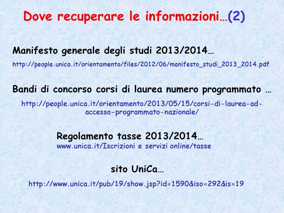 Dove recuperare le informazioni…(2) Bandi di concorso corsi di laurea numero programmato … http://people.unica.it/orientamento/2013/05/15/corsi-di-laurea-ad- accesso-programmato-nazionale/ Regolamento tasse 2013/2014… www.unica.it/Iscrizioni e servizi online/tasse Manifesto generale degli studi 2013/2014… http://people.unica.it/orientamento/files/2012/06/manifesto_studi_2013_2014.pdf sito UniCa… http://www.unica.it/pub/19/show.jsp?id=1590&iso=292&is=19