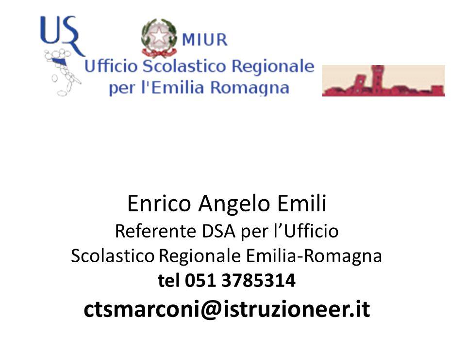 Enrico Angelo Emili Referente DSA per lUfficio Scolastico Regionale Emilia-Romagna tel 051 3785314 ctsmarconi@istruzioneer.it