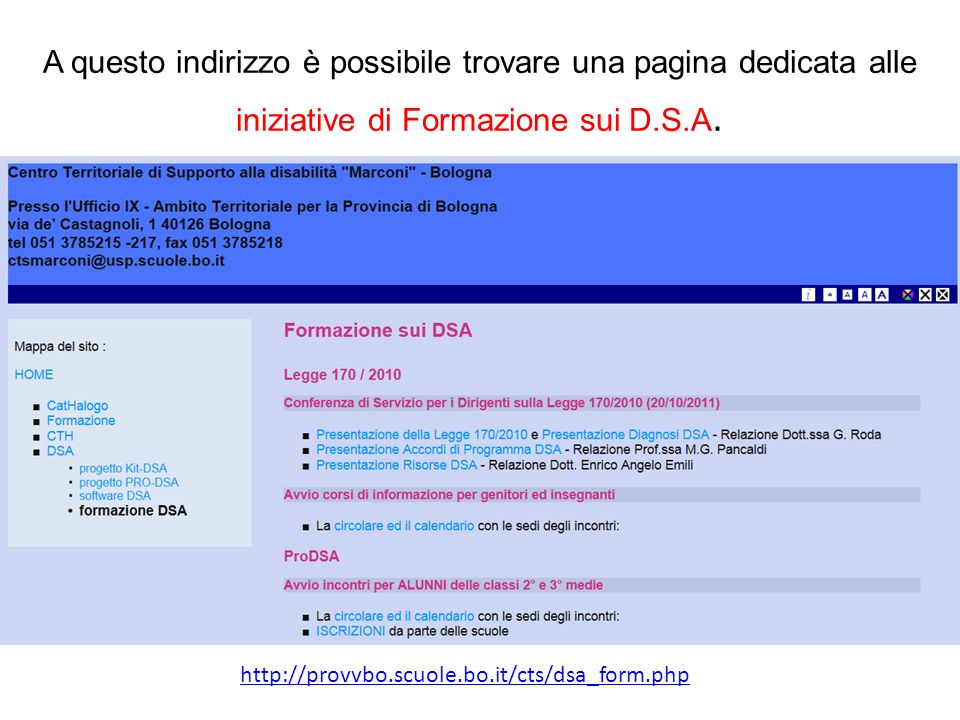 A questo indirizzo è possibile trovare una pagina dedicata alle iniziative di Formazione sui D.S.A. http://provvbo.scuole.bo.it/cts/dsa_form.php