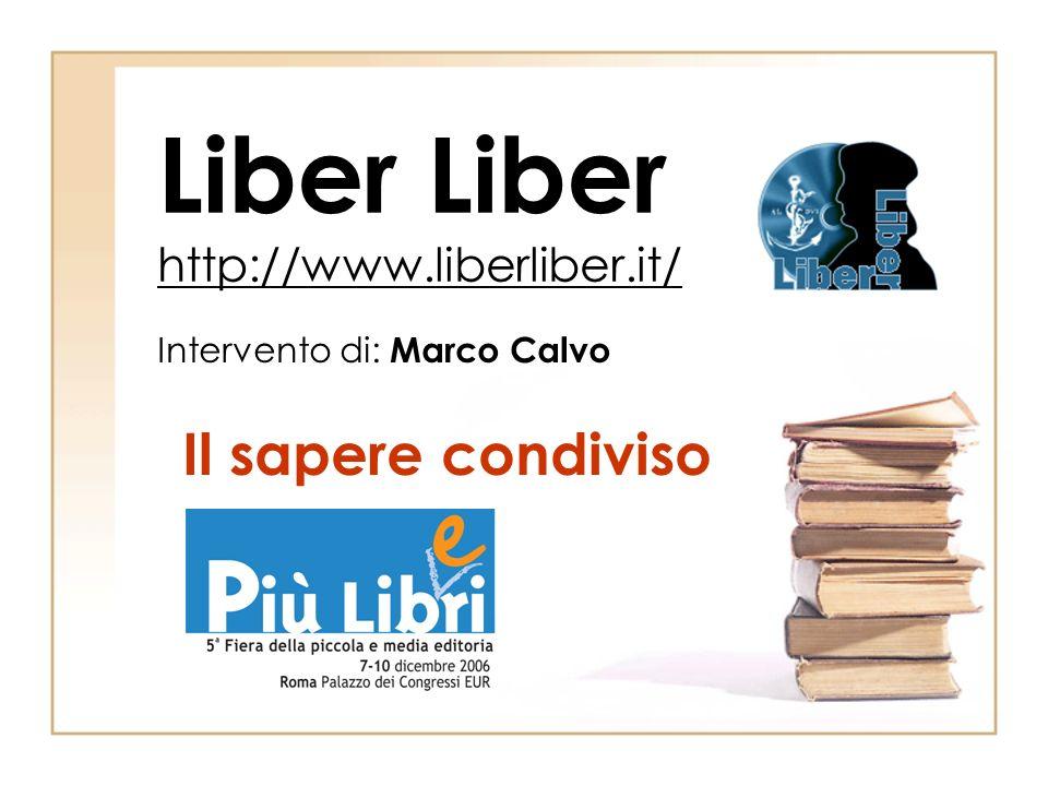 Liber Liber http://www.liberliber.it/ Intervento di: Marco Calvo Il sapere condiviso