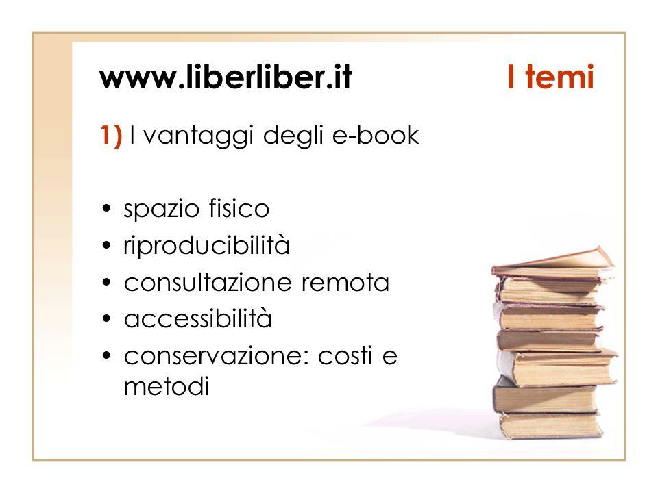 www.liberliber.itI temi 1) I vantaggi degli e-book spazio fisico riproducibilità consultazione remota accessibilità conservazione: costi e metodi