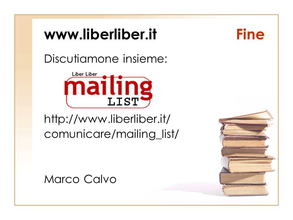 www.liberliber.itFine Discutiamone insieme: http://www.liberliber.it/ comunicare/mailing_list/ Marco Calvo